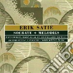 Satie, Erik - Socrate + Melodies cd musicale di Erik Satie