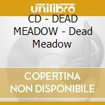 CD - DEAD MEADOW - Dead Meadow cd musicale di Meadow Dead