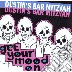 Dustin's Bar Mitzvah - Get Your Mood On cd musicale di DUSTIN'S BAR MITZVAH