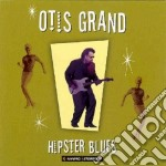 HIPSTER BLUES cd musicale di OTIS GRAND