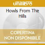 HOWLS FROM THE HILLS                      cd musicale di Meadow Dead