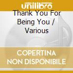 CD - V/A - Thank You For Being You cd musicale di ARTISTI VARI