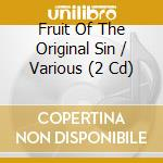FRUIT OF THE ORIGINAL SIN                 cd musicale di ARTISTI VARI