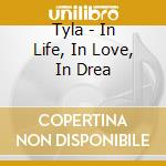 In life, in love, in dream cd musicale di Tyla