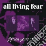 15 YEARS AFTER                            cd musicale di ALL LIVING FEAR