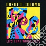 Durutti Column - Lips That Would Kiss cd musicale di Column Durutti