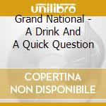 A drink & a quick decision cd musicale di National Grand