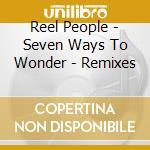 Seven ways to wonder remixes cd musicale di People Reel
