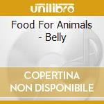 Food For Animals - Belly cd musicale di FOOD FOR ANIMALS