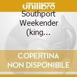 SOUTHPORT WEEKENDER (KING BRITT/ASHLEY BEEDLE) cd musicale di BRITT KING-ASHLEY BEEDLE