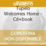 TUPELO WELCOMES HOME - CD+BOOK            cd musicale di Elvis Presley