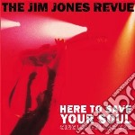 Jim Jones Revue - Here To Save Your Soul cd musicale di JONES JIM REVUE