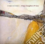 King's Daughters & Sons - If Not Then When cd musicale di King's daughters & s