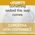Something wicked this way comes cd musicale