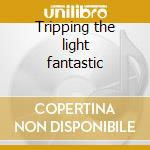 Tripping the light fantastic cd musicale