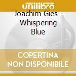 WHISPERING BLUE cd musicale di JOACHIM GIES