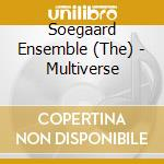 The Soegaard Ensemble - Multiverse cd musicale di THE SOEGAARD ENSEMBL
