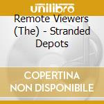 The Remote Viewers - Stranded Depots cd musicale di THE REMOTE VIEWERS