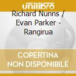 Richard Nunns & Evan Parker - Rangirua cd musicale di RICHARD NUNNS & EVAN