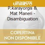 P.karayorgis & Mat Maneri - Disambiguation cd musicale di KARAYORGIS P. & MAT