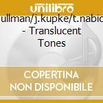 TRANSLUCENT TONES cd musicale di ILLMAN/KUPKE/NABICHT