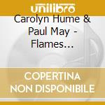 Carolyn Hume & Paul May - Flames Undressed By Water cd musicale di HUME/MAY