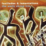 Wally Shoup Trio - Fusillades & Lamentations cd musicale di SHOUP WALLY TRIO