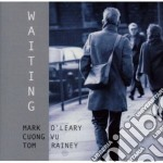Mark O'leary / Cuong Vu / Tom Rainey - Waiting cd musicale di MARK O'LEARY/CUONG V