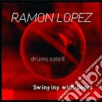 Ramon Lopez - Drums Solo Ii Swing.doors cd musicale di LOPEZ RAMON