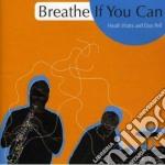 BREATHE IF YOU CAN cd musicale di WATTS HEATH & PELL D