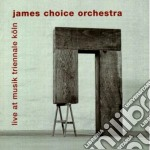 James Choice Orchestra - Live Musik Triennale Koln cd musicale di CHOICE JAMES ORCHEST
