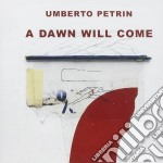 A dawn will come cd musicale di Umberto Petrin
