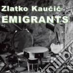 Zlatko Kaucic - Emigrants cd musicale di Kaucic Zlatko