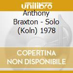 SOLO (KOLN) 1978 cd musicale di BRAXTON ANTHONY