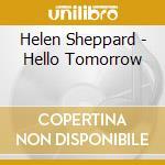 Helen Sheppard - Hello Tomorrow cd musicale di SHEPPARD HELEN