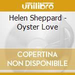 Helen Sheppard - Oyster Love cd musicale di Helen Shepard