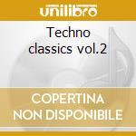 Techno classics vol.2 cd musicale di Artisti Vari