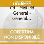 CD - MIDFIELD GENERAL     - GENERAL DISARRAY cd musicale di MIDFIELD GENERAL