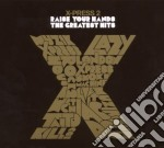 RAISE YOUR HANDS: THE GREATEST HITS cd musicale di X-press 2