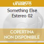 Somethings else estereo 02 cd musicale di Artisti Vari