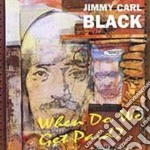 Black Jimmy Carl - When Do We Get Paid? cd musicale