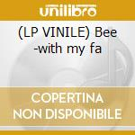 (LP VINILE) Bee -with my fa lp vinile