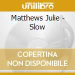 Slow cd musicale di Julie Matthews