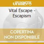Vital Escape - Escapism cd musicale