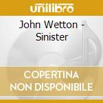 John Wetton - Sinister cd musicale di WETTON JOHN