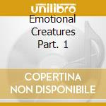 EMOTIONAL CREATURES PART. 1               cd musicale di THORNE STEVE