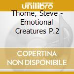EMOTIONAL CREATURES PART.2 cd musicale di THORNE STEVE