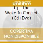 The wake in concert cd musicale di Iq