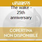 The wake - 25th anniversary cd musicale di Iq