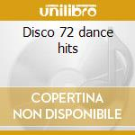 Disco 72 dance hits cd musicale di Artisti Vari